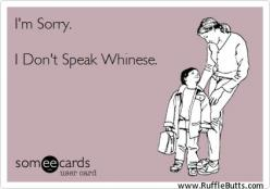Do you think my kids will get it when I say this to them!?: Giggle, Speak Whinese, Truth, Funny, Ecards, E Cards, Kid