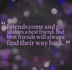 Friends come and go, and so does a best friend. But best friends will always find their way back.: Best Friends, Bestfriends, Bff, Friends Quote, Best Friend Quotes, Friendship Quotes, Beasts, Quote Friendship