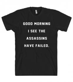 good morning i see the assassins have failed t shirt – Shirtoopia: Good Morning, Assassins, T Shirts, Mornings, Products