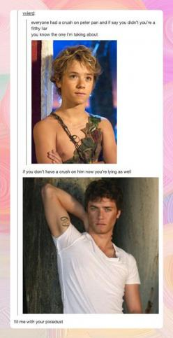 Gorgeous yes. But I can't get over that his shirt is inside out......: Pixie Dust, Peter O'Toole, Biggest Crush, So True, Peterpan, Movie, Jeremy Sumpter, Pixiedust, Peter Pan