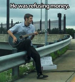 I'm rich, just smile.../ Not earthshaking, but I bet he made a feel people smile & changed a few peoples whole day!  Wish more people were able to do this. Scott: Refusing Money, Stuff, Faith In Humanity Restored, Funny, Faith Restored, Smile, Peo