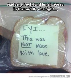 If you still made him a sandwich that isn't poisoned, you made it with love.  Just sayin.  If I was that mad, he's making his own damn sandwich: Giggle, Lunches, Funny Stuff, Funnies, Humor, So Funny