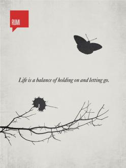 Life is a balance of holding on and letting go - Rumi: Minimalist Quotation Print by DesignDifferent  #Illustration #Quotation #Rumi: Tattoo Ideas, Balance, Inspiration, Life, Quotes, Truth, Thought, Letting Go