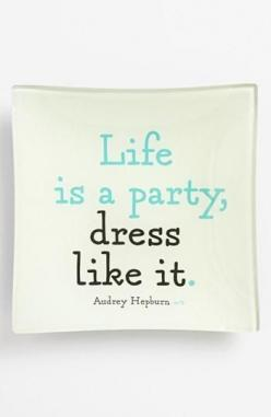 Life is a party, dress like it: Party Dresses, Fashion Quote, Life, Party'S, Quotes, Parties, Audrey Hepburn, Audreyhepburn