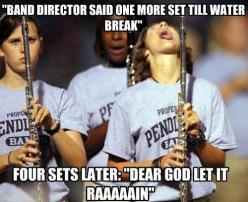 Marching Band Problems....my life right here and then i hate it when it does rain because guess what???....water spots on my horn...: Band Music, Band Camp, Band Stuff, Marching Band, Band Geek, Band Nerd, Band Director, Band Humor, Band Problems