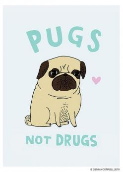 """@Melanie Radziwon - makes me think of Lucy!! the lovely lady would say """"num nums not drugs"""" - doesn't rhyme, but I don't think she would care ;o): Stuff, Pug Life, Drugs, Illustration, Pugs, Things, Dog, Gemma Correll, Animal"""