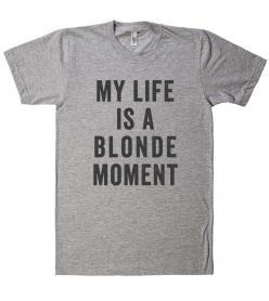 my life is a blonde moment t shirt – Shirtoopia: Shirts Sweatshirts, Fashion, Sweatshirts Tanks, Dream Closet, Blondes, Blonde Moments, My Life, T Shirts, Funny Shirts