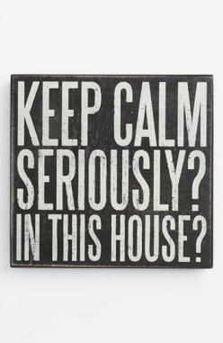 Ok - this was made for me.: Box Sign, Signs, Quotes, Crazy Houses, Feeling, Boxes, In This House, My Family