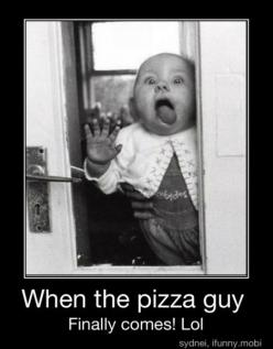 One time, the pizza guy didn't come for 4 hours, and this was my reaction to him coming at like, 10: Giggle, Quote, Pizza, Funny Stuff, Humor, Funnies, Things, Baby