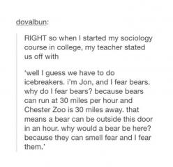 Pinning this just because I think it's hilarious how he sounds just like Dwight Schrute. Except for the allowing the bear to smell his fear. Even read it in his voice xD: Icebreakers, Giggle, Fear Bears, Best Teacher Ever, Textposts, Funny Stuff, Smil