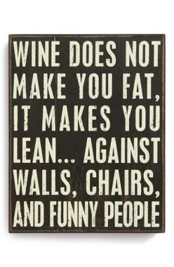PRIMITIVES BY KATHY 'Wine Does Not Make You Fat, It Makes You Lean…Against Walls, Chairs, and Funny People' Box Sign available at #Nordstrom: Box Sign, Wine Fact, Lean Against Walls, Kathy Wine, Funnies, Wine Humor Quote, Funny People