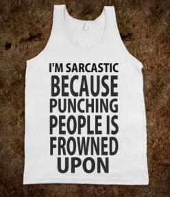 This is for my auntie Tracy lol: Style, Tshirts, My Life, Punching People, T Shirts, Tank, I M Sarcastic