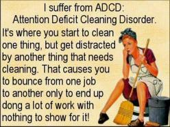 This is so me! Takes me awhile to get it all done but I do have something to show for it!: Quotes, Attention Deficit, Funny Stuff, Funnies, Humor, Adcd, Cleaning Disorder, Deficit Cleaning