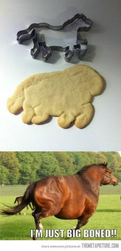 This makes me laugh way more than it should: Giggle, Nailed It, Big Boned, Fat Horse, Funny Stuff, Funnies, Cookie Cutters, Animal