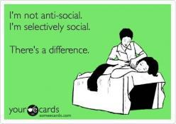 Yes yes, selectively social. And I'm not even trying to make up excuses :): E Card, Selectively Social, I M Selectively, Funny But True, My Husband, My Life, Well Said, Ecards