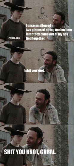 Another one for my fellow TWD fans...I don't know why I find these so funny but...i do!: Coral Meme, Twd Meme, God, Funny Meme, Funny Walking Dead Meme, Coral Joke, Dad Joke, Carl Meme, Knot