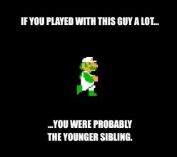 "Another pinner wrote ""Guess that explains why I like Luigi...all the years of no choice ;)"" I have to agree.: Make Time Quotes, Sibling Funny, Making Time Quotes, Older Sibling Quotes Funny, Funny Siblings, Little Sisters, Older Brother Quotes, Si"