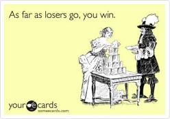as far as losers go, you win, bitch! Good job being the skanky homewrecking LOSER!: Homewrecker Ecards, Skank Quotes, Homewrecker Humor, Suck, Biggest Loser