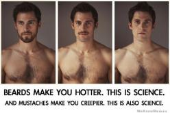 Beards make you hotter. This is science. Mustaches make you creepier ... So Ladies...is this true?: It S Science, Bahahaha Science, Funny Beard Quotes, Science Bitch, Beards Humor, So True, Beard Humor