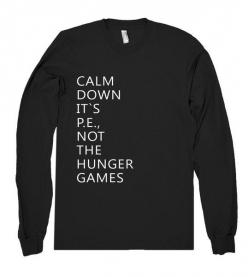 calm down its pe not the hunger games shirt – Shirtoopia: Funny Winter Shirts, Follow Giastyle, Awesome Shirts, Hunger Games Shirts, Calm Down, Hilarious Things, Hunger Games Outfit, The Hunger Game
