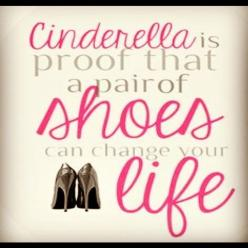 Cinderella is proof that a pair of shoes can change your life - a socialite.     www.socialitepr.nl   (quote, online PR, bureau, MarComm, advies, Amsterdam): Shoes, Cinderella Quotes, Life, Truth, Change, Shoe Quote, So True, Heels