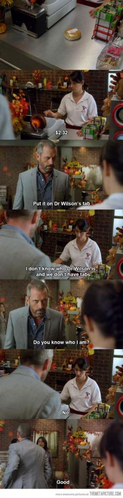 Do you know who I am...House: Hugh Laurie, Wilson S Tab, House Md, Housemd, House M D, Funny, Dr House, Funnies