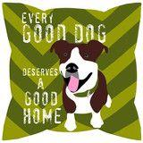 Every good dog deserves a good home!: Dogs, Pet, Decorative Pillows, Themed Pillows, Bed Pillow Hog, Design Doggy, Homes, Dog Deserves, Conversational Arts