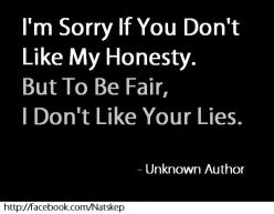 "Great quote on religion and atheism: ""I'm Sorry If You Don't Like My Honesty, But To Be Fair I Don't Like Your Lies"": Sorry Quotes, Be Honest, I Dont Like You Quote, Honesty Quotes, So True, Thought, Truth Hurt, Honesty Lies"