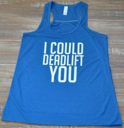 I Could Deadlift You Tank Top - Crossfit Shirt - Crossfit Clothes - Workout Tank Top - Gym Shirt For Women: