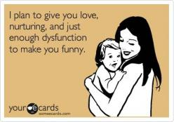 I plan to give you love, nurturing, and just enough dysfunction to make you funny.  #funny #quotes #motherhood: Funny Parenting, Giggle, Mothers, Parenting Style, Parent Lol, Truth, Thought, Kid