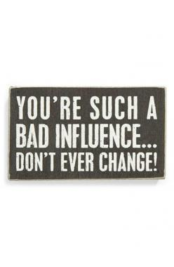 love this sign: Bad Influence, Gift, Kathy Bad, Boxes, Sayings Signs, Primitives, Primitive Signs, Everwheres Signs