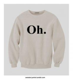 trending.    PreOrder Oh Sweatshirt by SweaterJunkieCo on Etsy, $65.00--@Heather Byford, you need this!: Fashion, Hoodies, Style, Stuff, Clothes, Closet, Preorder, T Shirts, Sweatshirts ️