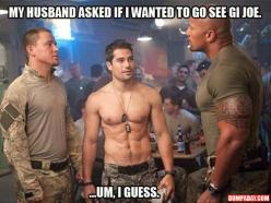Umm I don't have a husband.....and excuse me but look at this pic.... No one has to ask me if I want to see it!!!! No brainer!!! Only question is how many times hahaha: Eye Candy, Gi Joe, But, Stuff, Channing Tatum, Movies, Gi Joe, Funny