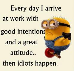 yup but instead of work its school: Picture, Minions, Laughs, Minion Quotes, Funny, Idiots Happen, Humor, Funnies