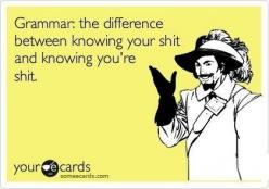 19 Jokes Only Grammar Nerds Will Understand -- The difference between knowing you're shit and knowing your shit.: Difference, Giggle, Grammar Joke, School, Stuff, Truth, Grammar Nerd, Funny Nerd