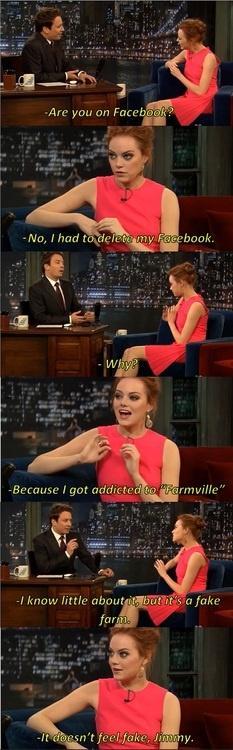 I adore Emma Stone...and regrettably I spent a little bit of time in the FarmVille mindset: Giggle, Stone Quit, Emma Stone, Feel Fake, Funny Stuff, Stones, Quit Facebook