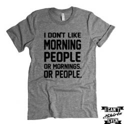 I Don't Like Morning People or Mornings or People T shirt. Funny Tee. Customized T-shirt.: Funny Work Shirts, Funny Tees, Funny T-Shirts, Funny Shirts, Kylie S Tees, Morning People