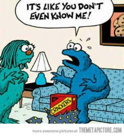 It's like you don't even know me!: Cookie Monster, Quote, Funny Stuff, Humor, Funnies, Monsters, Poor Cookie