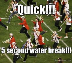 Lol run to water and drink as much as you can xD unless you have that cool water backpack -.-: Marching Band, Funny Marching Band Memes, Band Geek, Band Nerd, Band Camp Memes, Band Life, Marching Bands