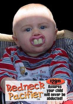 Redneck Pacifier: Assures your child will never be abducted. Wow.: Redneck Pacifier, Pacifiers, Babies, Funny Stuff, Funnies, Humor, Kids