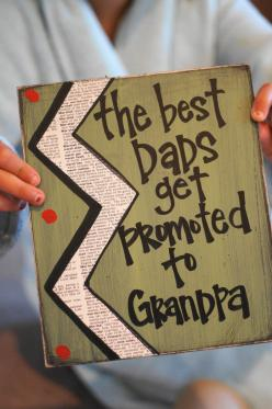 """SUCH a cute way to tell your dad he's getting a """"promotion"""". Could also make it """"The best parents get promoted to grandparents"""" for both mom and dad.: Baby Announcement, Craft, Gift Ideas, Grandpa Gift, Father'S Day, Pregnancy Anno"""