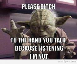 ...to the hand you talk...: Hand, Quotes, Star Wars, Yoda, Funny Stuff, Humor, Starwars, Funnie