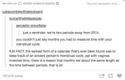 Tumblr posts are the funniest posts.: Period Time, Periods Don T, Fan Girl, Time Periods, Fun Facts, Period Tumblr Post, Period Humor Tumblr, Funniest Posts