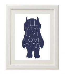 Where the Wild Things Are Nursery Print I'll Eat by OliveandBirch, $5.00 @Kenzie Lips: Wild Things, Cute Ideas, Quote, Kids Room Love, Boy Rooms, Favorite Book, Baby Rooms, Kids Rooms
