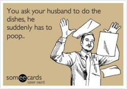 Yuppers....Welcome to my life!: Ecard Funny, Men Doing Dishes, Poop Humor, Boyfriend Ecards, Funny Stuff, E Cards Funny, Boyfriend Humor Ecards, Men Funny Ecards, Brother Ecards
