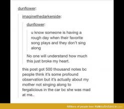 But it's actually about my mother not singing along to Fergalicious in the car because she was mad at me.: