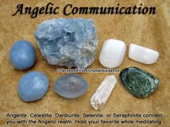 Crystal Guidance: Crystal Tips and Prescriptions - Angelic Communication. Top Recommended Crystals: Angelite, Celestite, Danburite, Selenite, or Seraphinite.  Additional Crystal Recommendations: Morganite or Muscovite.  Angelic communication is associated