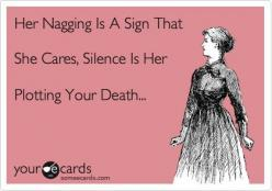 Her Nagging Is A Sign That She Cares, Silence Is Her Plotting Your Death...: That, Quotes, Funny Ecards About Men, Truths, Funny Stuff, Humor, Funnies, Hilarious