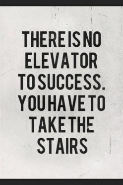 There is no elevator to success.  You have to take the stairs.: Work, Elevator, Life, Stairs, Truth, Motivation, Inspirational Quotes, Thought, Success