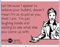 """This is exactly how I feel. I know so many """"story tellers"""" it isn't funny! But I never call them out on their bullshit, because I think the stories are just to humorous not to hear! Lmao!: Ex Quotes Funny Truths, Stupid People Funny Ecards, Pe"""